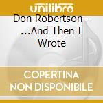 Don Robertson - ...And Then I Wrote cd musicale di Don Robertson