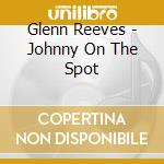Johnny on the spot cd musicale di Glenn Reeves