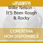 Willie Nelson - It'S Been Rough & Rocky cd musicale di NELSON WILLIE