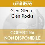 Glen Glenn - Glen Rocks cd musicale di GLEN GLENN