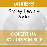 Smiley Lewis - Rocks cd musicale di LEWIS SMILEY