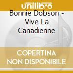 Bonnie Dobson - Vive La Canadienne cd musicale di Dobson Bonnie