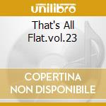 THAT'S ALL FLAT.VOL.23 cd musicale di ARTISTI VARI