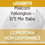 Malcom Yelvington - It'S Me Baby cd musicale di YELVINGTON MALCOM