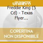 Texas flyer 1974-1976 cd musicale di FREDDIE KING (5 CD)