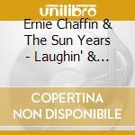 Ernie Chaffin & The Sun Years - Laughin' & Jokin' cd musicale di CHAFFIN ERNIE & THE