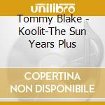 Tommy Blake - Koolit-The Sun Years Plus cd musicale di BLAKE TOMMY