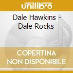 DALE ROCKS cd musicale di DALE HAWKINS