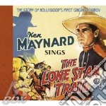 Ken Maynard - Sings The Lone Star Trail cd musicale di MAYNARD KEN