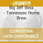 Big Jeff Bess - Tennessee Home Brew cd musicale di BIG JEFF BESS