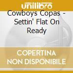 SETTIN' FLAT ON READY cd musicale di COWBOY COPAS