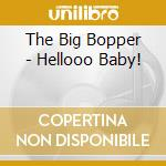 Hellooo baby! cd musicale di THE BIG BOPPER