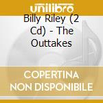 The outtakes cd musicale di BILLY RILEY (2 CD)
