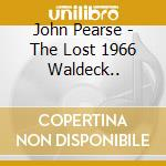 John Pearse - The Lost 1966 Waldeck.. cd musicale di Pearse John