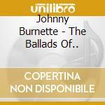 The ballads of... cd musicale di Burnette Johnny