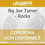 Big Joe Turner - Rocks cd musicale di Big joe turner