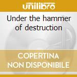 Under the hammer of destruction cd musicale di Priest Bastard
