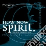 Moonchild - How Now Spirit cd musicale di Moonchild
