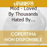 Loved by m cd musicale di M.o.d.