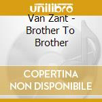 Van Zant - Brother To Brother cd musicale di Zant Van