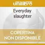 Everyday slaughter cd musicale di Disfear