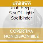 SEA OF LIGHT/SPELLBINDER                  cd musicale di URIAH HEEP