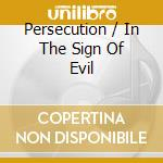 PERSECUTION / IN THE SIGN OF EVIL         cd musicale di SODOM