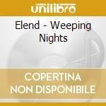 WEEPING NIGHTS                            cd musicale di ELEND