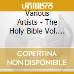 THE HOLY BIBLE VOL.1 & 2                  cd musicale di Artisti Vari