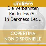 IN DARKNESS LET ME DWELL                  cd musicale di DIE VERBANNTEN KINDE