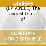 (LP VINILE) The ancient forest of lp vinile