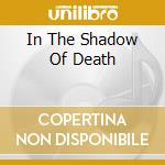 IN THE SHADOW OF DEATH                    cd musicale di TERMINAL CHOICE