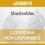 Shadowblac cd musicale