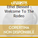 Blessed Ethel - Welcome To The Rodeo cd musicale