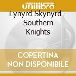 SOUTHERN KNIGHTS cd musicale di Skynyrd Lynyrd