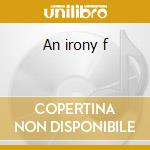 An irony f cd musicale