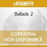 Ballads 2 cd musicale