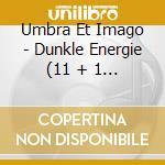 DUNKLE ENERGIE                            cd musicale di UMBRA ET IMAGO