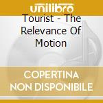 Tourist - The Relevance Of Motion cd musicale di Tourist