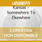 SOMEWHERE TO ELSEWHERE cd musicale di KANSAS