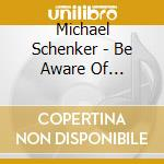 Michael Schenker - Be Aware Of Scorpions cd musicale di Michael gr Schenker