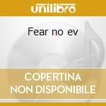 Fear no ev cd musicale