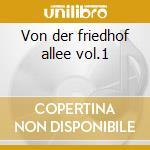 Von der friedhof allee vol.1 cd musicale