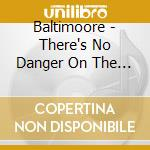 Baltimoore - There's No Danger On The Roof cd musicale