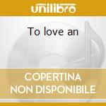 To love an cd musicale