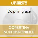 Dolphin grace cd musicale di Larry Conklin