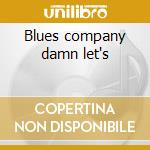 Blues company damn let's cd musicale di Company Blues
