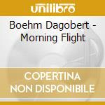 Boehm Dagobert - Morning Flight cd musicale di Artisti Vari
