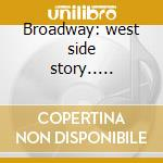 Broadway: west side story..... cd musicale di Artisti Vari