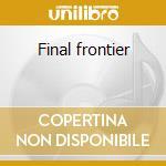 Final frontier cd musicale di Artisti Vari
